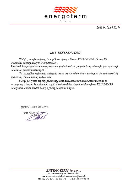 ENERGOTERM Sp. z o.o.  Prezes Piotr Kaczmarkiewicz Energoterm poleca współptracę, w zakresie windykacji należności i bierzących płatności, z Firmą Fiks-Inkaso